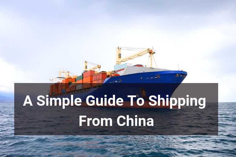 Shipping from China: a detailed guide